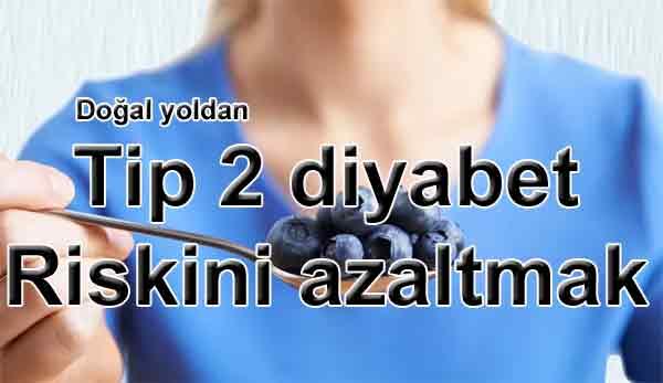 Doğal yoldan Tip 2 diyabet riskini azaltan bazı gıdalar Yaban mersini, elma ve üzüm tip 2 diyabet riskini azaltıyor
