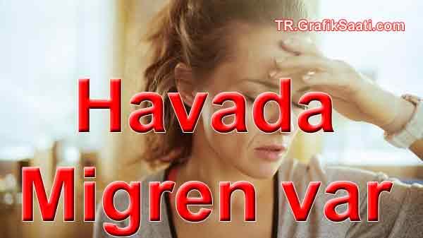 Havada migren var Migräne Migrem Yarım baş ağrısı