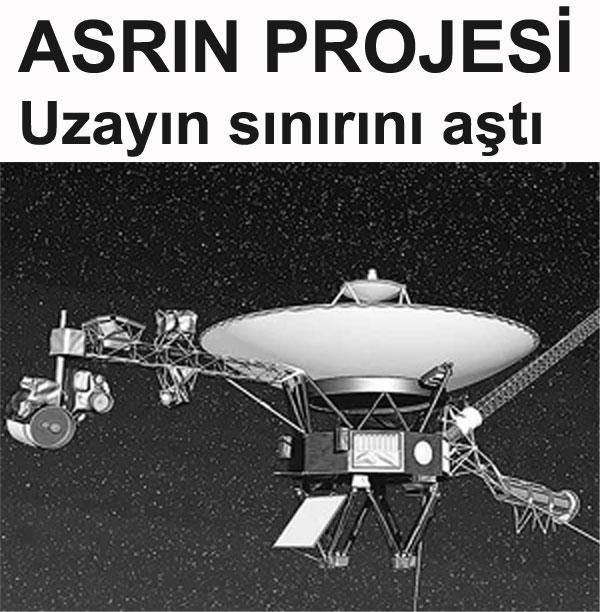 Asrın projesi: Uzayın sınırını aştı