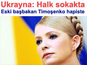 Ukrayna: Halk sokakta, eski başbakan Timoşenko ise hapiste direniyor
