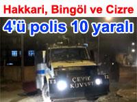 Hakkari Yüksekova: 4'ü polis 10 yaralı - Hakkari, Bingöl ve Cizre'de olaylar