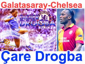 Galatasaray Chelsea : Çare Drogba