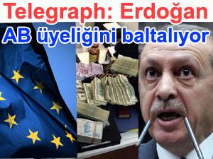 Telegraph gazetesi: Tayyip Erdoğan soruşturmayı engelleyerek Türkiye'nin AB üyeliğini zora soktu