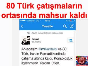 80 Türk Irak Ramadi'de çatışmaların ortasında kaldı