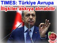 The TIMES: AB Erdoğan'ın otokratik tavrı nedeniyle Türkiye ile AB'nin üyelik müzakerelerinin dondurulacağını iddia etti
