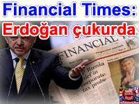 "Financial Times: ""Problemin kaynağı Erdoğan'ın ta kendisi"""