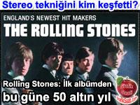 The Rolling Stones: Dünyada stereo tekniğinin ve dolby kaydın keşfini üzerinden 50 altın yıl geçti - Tevfik Elçioğlu