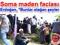 """Tayyip Erdoğan Türkiye'nin en büyük maden kazası için """"Bunlar olağan şeyler"""" dedi"""