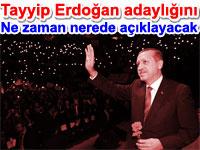 Tayyip Erdoğan adaylığını ne zaman nerede açıklayacak | Cumhurbaşkanı seçimi