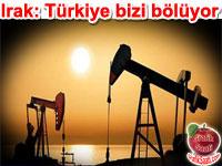 Irak: Türkiye bizi bölüyor