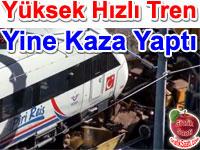 Yüksek Hızlı Tren YHT yine kaza yaptı