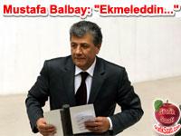 """Mustafa Balbay: """"Ekmeleddin İhsanoğlu ortak tepkinin adayı"""""""