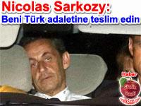 """Eski Fransa Cumhurbaşkanı Nicolas Sarkozy: """"Beni Türk adaletine teslim edin"""""""