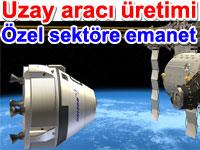 Amerika uzay aracı imalatını özel sektöre devrediyor