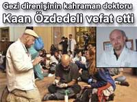 Gezi direni�inin kahraman doktoru Kaan �zdedeli vefat etti