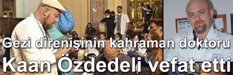 Gezi direnişinin kahraman doktoru Kaan Özdedeli vefat etti