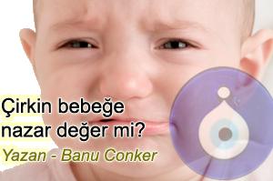 Çirkin bebeğe nazar değer mi? Banu Conker