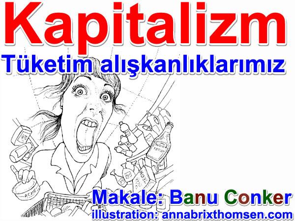 Kapitalizm, tüketim toplumu ve tüketim alışkanlıklarımız Makale, Yazan: Banu Conker