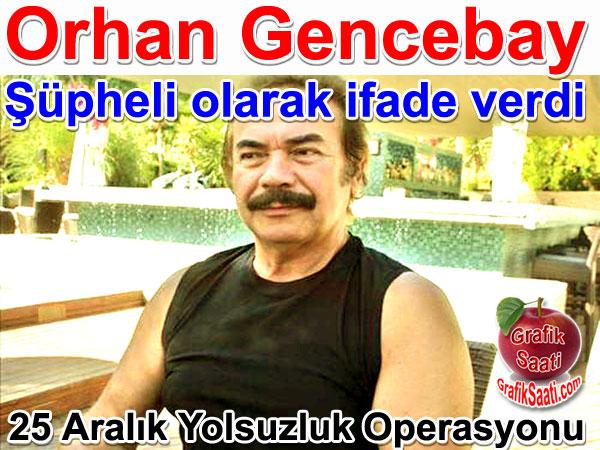 Orhan Gencebay şüpheli olarak ifade verdi | 17 - 25 Aralık Yolsuzluk ve Rüşvet Operasyonu