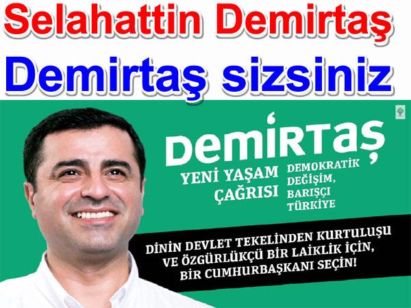 Selahattin Demirtaş: Demirtaş ben değilim, Demirtaş sizsiniz. Demirtaş sadece Kürt değil, Türk'tür, Ermeni'dir Alevi'dir, Sünni'dir Demirtaş
